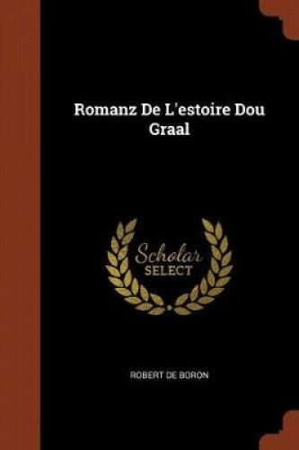 Romanz de L'Estoire Dou Graal by Robert De Boron.