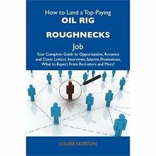 How to Land a Top-Paying Oil Rig Roughnecks Job : Your Complete Guide to...