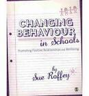 Changing Behaviour in Schools: Promoting Positive Relationships and Wellbeing by Sue Roffey (Paperback, 2010)