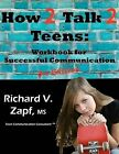 How 2 Talk 2 Teens: Workbook for Successful Communication - 3rd Edition by Richard V Zapf (Paperback / softback, 2011)