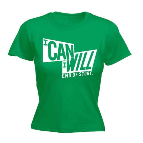 Women/'s I Can I Will End Of Story Funny Joke Comedy Humour FITTED T-SHIRT
