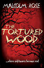 The Tortured Wood by Malcolm Rose (Paperback, 2006)