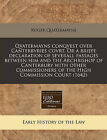Qvatermayns Conqvest Over Canterbvries Covrt. or a Briefe Declaration of Severall Passages Between Him and the Archbishop of Canterbury with Other Commissioners of the High Commission Court (1642) by Roger Quatermayne (Paperback / softback, 2010)