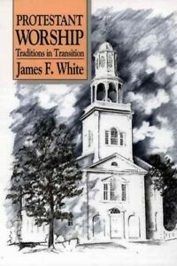Protestant-Worship-Traditions-in-Transition-Paperback-by-White-James-F