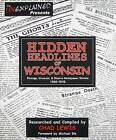Hidden Headlines of Wisconsin: Strange, Unusual, & Bizarre Newspaper Stories 1860-1910 by Unexplained Research Publishing Company (Paperback / softback, 2007)