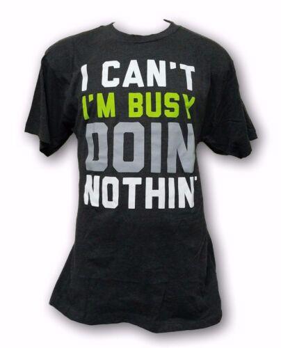 I Can/'t I/'m Busy Doin/' Nothin/' Men/'s T-shirt Big /& Tall Sizes