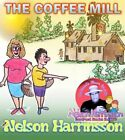 The Coffee Mill by Nelson Harrinsson 9781441553713 Paperback 2009
