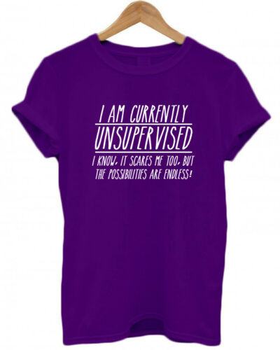 I KNOW funny T Shirt BUT THE.. IT SCARES ME TOO I AM CURRENTLY UNSUPERVISED