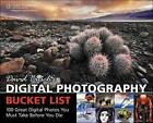 David Busch's Digital Photography Bucket List: 100 Great Digital Photos You Must Take Before You Die by David Busch (Paperback, 2009)