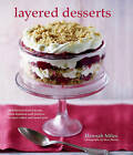 Layered Desserts: More Than 65 Tiered Treats, from Tiramisu and Pavlova to Layer Cakes and Sweet Pies by Hannah Miles (Hardback, 2016)