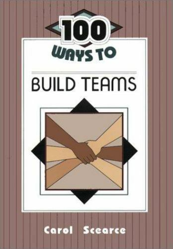 100 Ways to Build Teams by Carol Scearce
