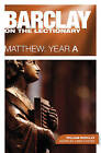 Barclay on the Lectionary: Matthew: Year A by William Barclay (Paperback, 2013)