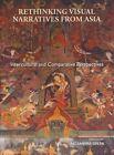 Rethinking Visual Narratives from Asia: Intercultural and Comparative Perspectives by Hong Kong University Press (Paperback, 2013)