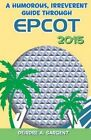 A Humorous, Irreverent Guide Through EPCOT by Deirdre a Sargent (Paperback / softback, 2015)