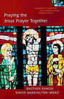 Praying the Jesus Prayer Together: Lord Jesus Christ, Son of God, Have Mercy on Me a Sinner by Simon Barrington-Ward (Paperback, 2001)