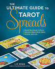 The Ultimate Guide to Tarot Spreads: Reveal the Answer to Every Question About Work, Home, Fortune, and Love by Liz Dean (Paperback, 2016)