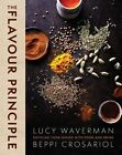 The Flavour Principle: Enticing Your Senses with Food and Drink by Beppi Crosariol, Lucy Waverman (Hardback, 2014)