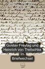 Gustav Freytag und Heinrich von Treitschke im Briefwechsel von Gustav Freytag (2011, Taschenbuch)