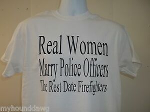 Real-Women-Marry-Police-Officers-The-Rest-Date-Firefighters-T-Shirt