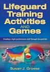 Lifeguard Training Activities and Games: Creating a High-performance Staff Through Focused Fun by Susan J. Grosse (Paperback, 2009)