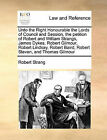 Unto the Right Honourable the Lords of Council and Session, the Petition of Robert and William Strangs, James Dykes, Robert Gilmour, Robert Lindsay, Robert Baird, Robert Steven, and Thomas Gilmour by Robert Strang (Paperback / softback, 2010)