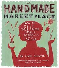 The Handmade Marketplace: How to Sell Your Crafts Locally, Globally, and On-Line