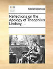 Reflections on the Apology of Theophilus Lindsey, ... by Multiple Contributors (Paperback / softback, 2010)