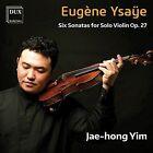 Jae-hong Yim - Eugène Ysaÿe Six Sonatas For Solo Violin Op. 27