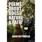 Poems about Dogs, Nature & Faith by Kevin Rotweiler (Paperback / softback, 2010)