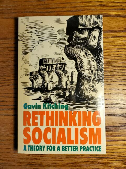 RETHINKING SOCIALISM: A THEORY FOR A BETTER PRACTICE - Gavin Kitching - 1983