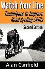 Watch Your Line (Second Edition): Techniques to Improve Road Cycling Skills by Alan Canfield (Paperback / softback, 2011)