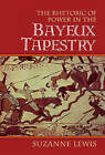 The Rhetoric of Power in the Bayeux Tapestry by Suzanne Lewis (Hardback, 1998)