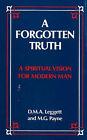 A Forgotten Truth: A Spiritual Vision for Modern Man by D.M.A. Leggett, M.G. Payne (Hardback, 1986)