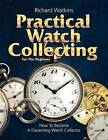 Practical Watch Collecting for the Beginner by Richard Watkins (Paperback, 2012)