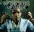 90 Degrees of Shade: Over 100 Years of Photography in the Caribbean: Image and Identity in the West Indies by Stuart Baker, Paul Gilroy (Hardback, 2014)