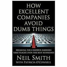 How Excellent Companies Avoid Dumb Things: Breaking the 8 Hidden Barriers that P