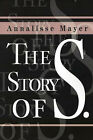 The Story of S. by Annalisse Mayer (Paperback / softback, 2001)