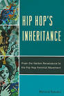 Hip Hop's Inheritance: From the Harlem Renaissance to the Hip Hop Feminist Movement by Reiland Rabaka (Paperback, 2011)