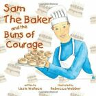 Sam The Baker and The Buns of Courage 9781467882804 by Lizzie Wallace Book
