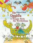 The Ogglies: A Dragon Party for Firebottom by Erhard Dietl (Hardback)
