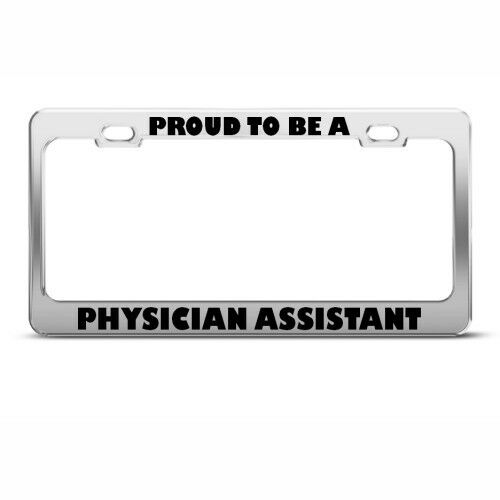 PROUD TO BE A PHYSICIAN ASSISTANT CAREER PROFESSION License Plate Frame Holder