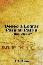 Deseo a Lograr para Mi Patria : ¿una Utopía? by R. A. Ramz (2011, Paperback)