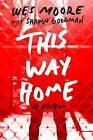 This Way Home by Shawn Goodman, Wes Moore (Hardback, 2015)
