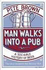 Man Walks into a Pub: A Sociable History of Beer by Pete Brown (Paperback, 2004)