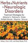 Herbs and Nutrients for Neurologic Disorders: Treatment Strategies for Alzheimer's, Parkinson's, Stroke, Multiple Sclerosis, Migraine, and Seizures by Sidney J. Kurn, Sheryl Shook (Hardback, 2016)