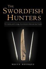 The Swordfish Hunters : The History and Ecology of an Ancient American Sea...