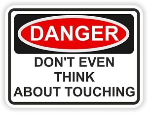 1x-DANGER-DONT-EVEN-THINK-ABOUT-TOUCHING-WARNING-FUNNY-STICKER-PROTECT-SECURITY