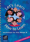 Let's Learn How to Learn: Workshops for Key Stage 2 by University of the First Age (Mixed media product, 2004)