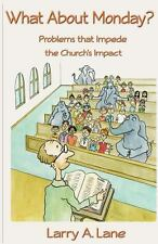 What about Monday? : Problems That Impede the Church's Impact by Larry Lane...