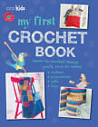 My First Crochet Book: 35 Fun and Easy Crochet Projects for Children Aged 7 Years + by Ryland, Peters & Small Ltd (Paperback, 2013)